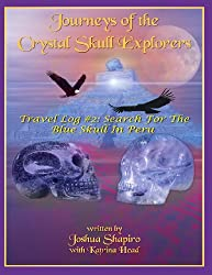 Journeys of the Crystal Skull Explorers: Travel Log # 2: Search for the Blue Skull in Peru
