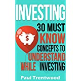 Investing: 30 Must Know Concepts to Understand When Investing (Investing for Beginners, Personal Finance, Business & Money, Investing, Money Management)