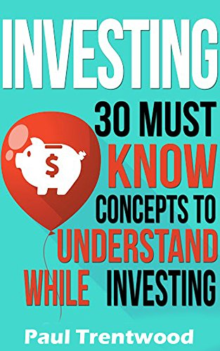 Investing: 30 Must Know Concepts to Understand When Investing (Investing for Beginners, Personal Finance, Business & Money, Investing, Money Management) (Financial Help For Stay At Home Moms)