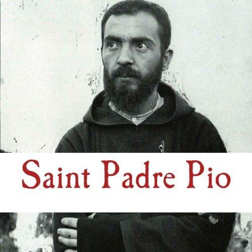 Saint Padre Pio (Saint Padre Pio: Prayers  Meditations  Reflections)