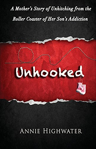 Unhooked: A Mother's Story of Unhitching from the Roller Coaster of Her Son's Addiction