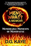 Meno-What? A Memoir: Memorable Moments Of Menopause