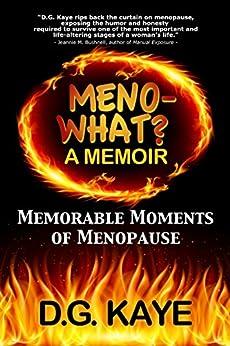 Meno-What? A Memoir: Memorable Moments Of Menopause by [Kaye, D.G.]