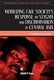 Mobilizing Civil Society's Response to Stigma and Discrimination in Central Asia, Anna Alexandrova, 1932716343