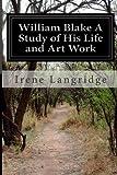 William Blake a Study of His Life and Art Work, Irene Langridge, 1497536189
