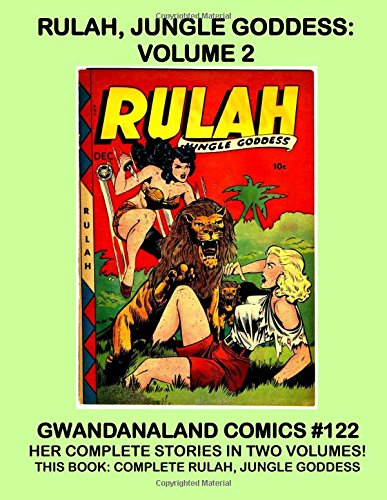 Rulah, Jungle Goddess - Volume 2: Gwandanaland Comics #122 -- Her Complete Stories - This Book: The Complete Rulah, Jungle Goddess Series (#17-27)