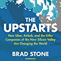 The Upstarts: How Uber, Airbnb and the Killer Companies of the New Silicon Valley Are Changing the World Audiobook by Brad Stone Narrated by Dean Temple