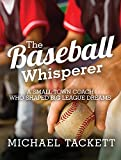 Kyпить The Baseball Whisperer: A Small-Town Coach Who Shaped Big League Dreams на Amazon.com