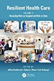 Resilient Health Care, Volume 3: Reconciling Work-as-Imagined and Work-as-Done by Jeffrey Braithwaite, Robert L. Wears