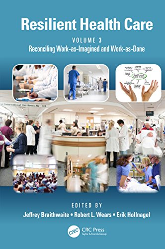 Resilient Health Care, Volume 3: Reconciling Work-as-Imagined and Work-as-Done by CRC Press