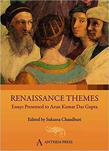 com renaissance themes essays presented to arun kumar das  renaissance themes essays presented to arun kumar das gupta anthem south asian studies