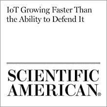 IoT Growing Faster Than the Ability to Defend It Other by Larry Greenemeier Narrated by Jef Holbrook