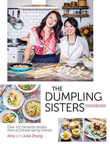 The Dumpling Sisters Cookbook: Over 100 Favourite Recipes From A Chinese Family Kitchen by [Zhang, Amy, Zhang, Julie]