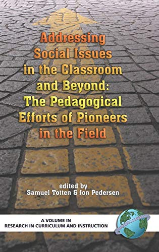 Addressing Social Issues in the Classroom and Beyond: The Pedagogical Efforts of Pioneers in the Field (HC) (Research in Curriculum and Instruction)