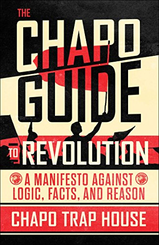 The Chapo Guide to Revolution: A Manifesto Against Logic, Facts, and Reason cover