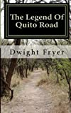 The Legend of Quito Road, Dwight Fryer, 1468193961