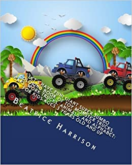 Giant Super Jumbo Coloring Book Of Toy Monster Trucks Cars Work Animals And Alphabet For Kids Ages 3 Years Old Up Beatrice Harrison