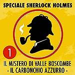 Il mistero di Valle Boscombe / Il carbonchio azzurro (Speciale Sherlock Holmes 1) | Arthur Conan Doyle