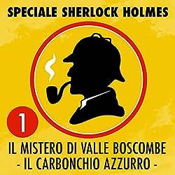 Il mistero di Valle Boscombe / Il carbonchio azzurro (Speciale Sherlock Holmes 1)