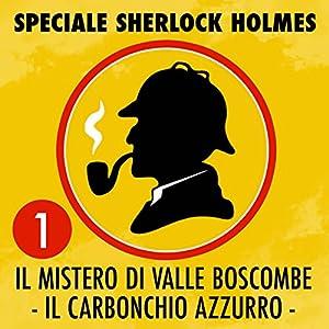 Il mistero di Valle Boscombe / Il carbonchio azzurro (Speciale Sherlock Holmes 1) Hörbuch