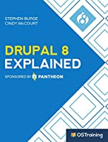 Drupal 8 Explained: Your Step-by-Step Guide to Drupal 8 Front Cover