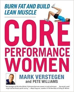 Core Performance Women: Burn Fat and Build Lean Muscle: Mark Verstegen, Peter Williams