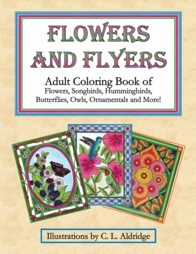 Download Flowers and Flyers: Adult Coloring Book of Flowers, Songbirds, Hummingbirds, Butterflies, Owls, Ornamentals and More! pdf epub