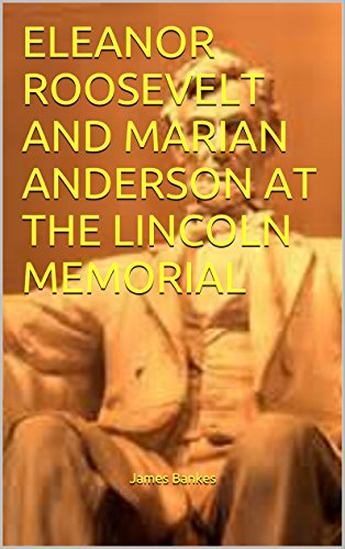 (ELEANOR ROOSEVELT AND MARIAN ANDERSON AT THE LINCOLN MEMORIAL)