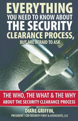 Everything You Need To Know About The Security Clearance Process But Are Afraid To Ask