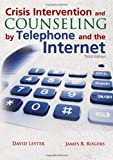 Crisis Intervention and Counseling by Telephone and the Internet, David Lester, 0398088284