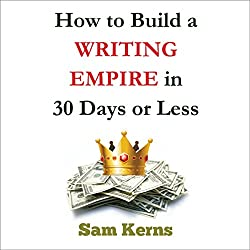 How to Build a Writing Empire in 30 Days or Less