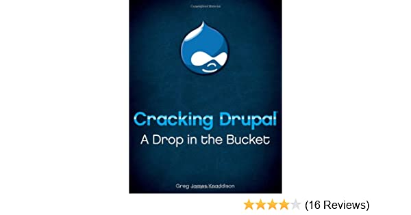 Cracking drupal a drop in the bucket greg knaddison 9780470429037 cracking drupal a drop in the bucket greg knaddison 9780470429037 amazon books fandeluxe Gallery