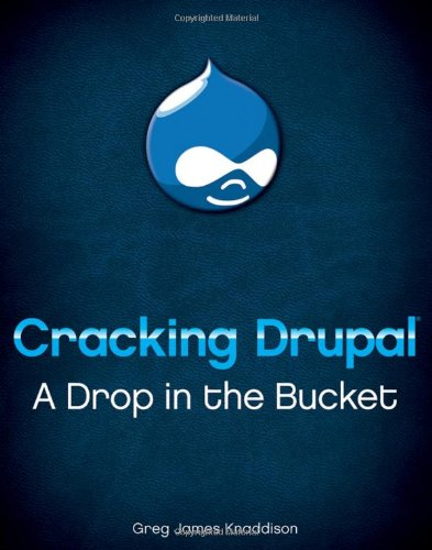 Cracking Drupal: A Drop in the Bucket by Greg Knaddison, Wiley