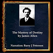 The Mastery of Destiny Audiobook by James Allen Narrated by Barry J Peterson