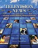 Television News: A Handbook for Reporting, Writing, Shooting, Editing and Producing
