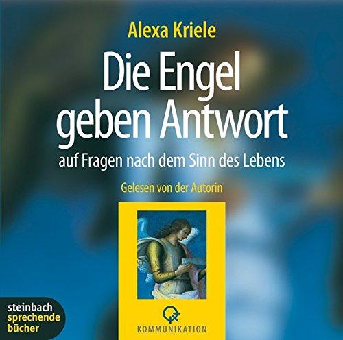 Die Engel geben Antwort: auf die Fragen nach dem Sinn des Lebens. Autorisierte Hörfassung mit Cellomusik von J.S. Bach