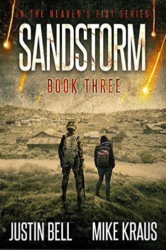 Sandstorm: Book 3 in the Thrilling Post-Apocalyptic Survival Series: (Heaven's Fist - Book 3) by [Bell, Justin, Kraus, Mike]