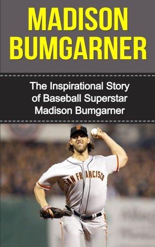 Madison Bumgarner: The Inspirational Story of Baseball Superstar Madison Bumgarner (Madison Bumgarner Unauthorized Biography, San Francisco Giants, MLB Books)