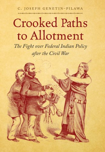 Crooked Paths To Allotment  The Fight Over Federal Indian Policy After The Civil War  First Peoples   New Directions In Indigenous Studies