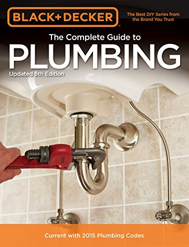 Black & Decker The Complete Guide to Plumbing, 6th edition (Black & Decker Complete Guide) (Repair Plumbing)