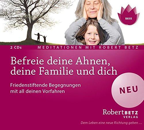 Befreie deine Ahnen, deine Familie und dich - Meditations-CD: Friedenstiftende Begegnungen mit all deinen Vorfahren