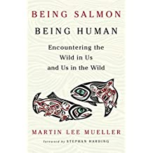 Being Salmon, Being Human: Encountering the Wild in Us and Us in the Wild