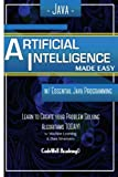 img - for Java Artificial Intelligence: Made Easy, w/ Java Programming; Learn to Create your * Problem Solving * Algorithms! TODAY! w/ Machine Learning & Data ... engineering, r programming, iOS development) book / textbook / text book