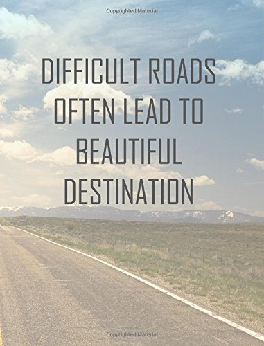 Download Difficult Roads Often Lead to Beautiful Destination: Composition Notebook with Motivational Quote, College Ruled 7.44 x 9.69 inches, 110 lined pages, ... professionals and anyone who loves to write pdf