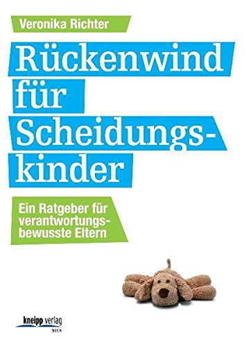 Rückenwind für Scheidungskinder: Ein Ratgeber für verantwortungsbewusste Eltern Taschenbuch – 7. April 2011 Veronika Richter Kneipp Wien 370880516X