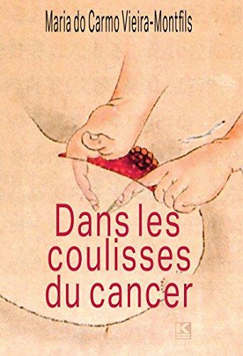 Dans le coulisses du cancer (French Edition)