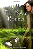 The Swan Bonnet, Katherine Holmes, 0991091108