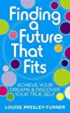 Finding A Future That Fits: Achieve Your Dreams & Discover Your True Self