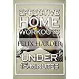 Home Workout: 15-Minute Effective Home Workouts: To Build Lean Muscle and Lose Weight (Home Workout, Home Workout Plan, Home Workout For Beginners) (Bodybuilding Series)