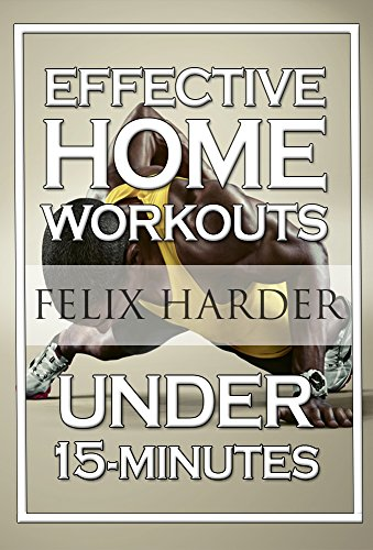 Home Workout: 15-Minute Effective Home Workouts: To Build Lean Muscle and Lose Weight (Home Workout, Home Workout Plan, Home Workout For Beginners) (Bodybuilding Series Book 5) (Best Chest Workout Without Equipment)